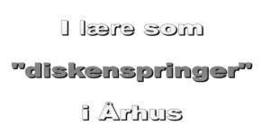 """I Lære som """"diskenspringer"""" i Århus"""